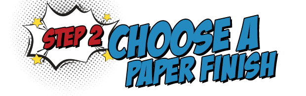 Step 2: Choose a Paper Finish